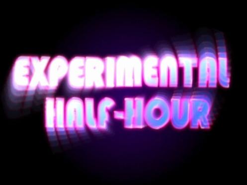 Experimental Half-Hour